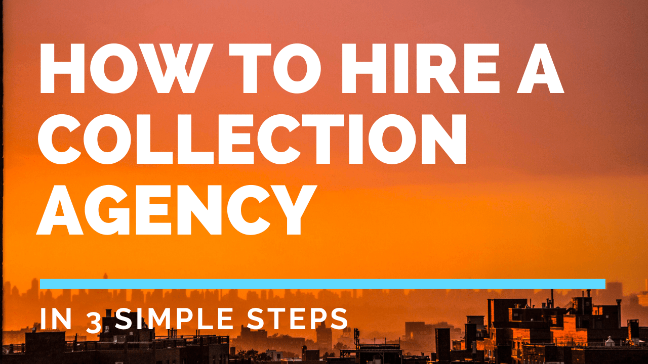 HOW TO HIRE A COLLECTION AGENCY